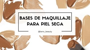 bases-de-maquillaje-para-piel-seca-blogger-sevilla-larrobeauty