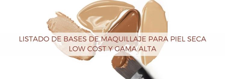 listado de bases de maquillaje para piel seca low cost y alta gama blogger sevilla larrobeauty